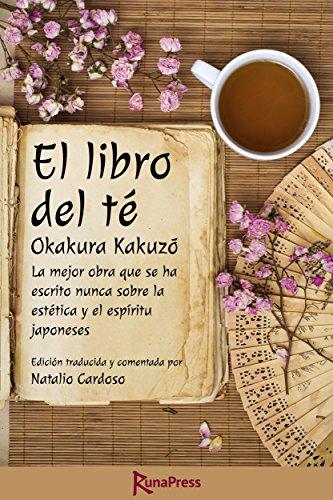 El libro del te La mejor obra que se ha escrito nunca sobre la estetica y el espiritu japoneses Edicion anot