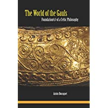 The World of the Gauls: Foundation(s) of a Celtic Philosophy