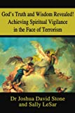 God's Truth and Wisdom Revealed! Achieving Spiritual Vigilance in the Face of Terrorism, Joshua D. Stone and Sally LeSar, 0595209378