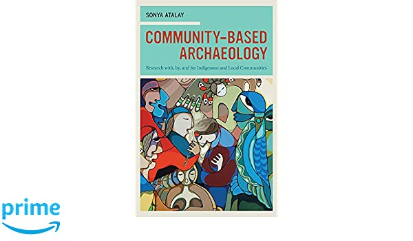 Community-Based Archaeology: Research with, by, and for Indigenous and Local Communities