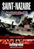 St Nazaire Raid: Operation CHARIOT - 1942 French Coast: Operation Chariot, Channel Ports (Battleground Europe)