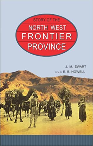 J. M. Ewart - Story Of The North West Frontier Province
