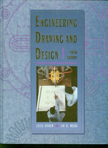 Engineering Drawing and Design 5th edition by Jensen, Cecil H.; Helsel, J. D. published by McGraw-Hill Science/Engineering/Math Hardcover