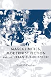 Masculinities, Modernist Fiction and the Urban Public Sphere, Scott McCracken, 0719044847