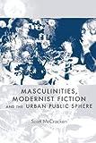 Masculinities, Modernist Fiction and the Urban Public Sphere, McCracken, Scott, 0719044847