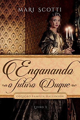 Enganando o futuro Duque (Coleção Família Hallinson Livro 3)