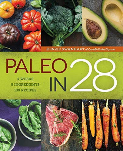 Paleo in 28: 4 Weeks 5 Ingredients 130 Recipes