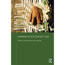 Animism in Southeast Asia (Routledge Contemporary Southeast Asia Series)