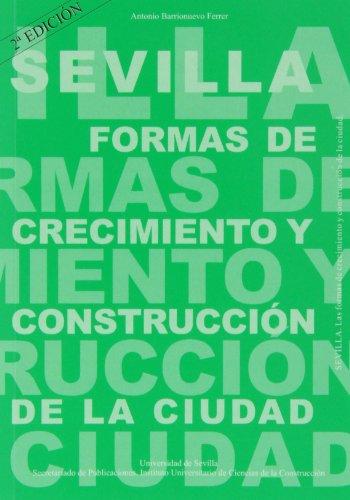 Descargar Libro Sevilla. Formas De Crecimiento Y Construcción De La Ciudad Antonio Barrionuevo Ferrer
