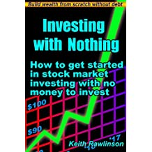 Investing With Nothing: How to get started in stock market investing with no money to invest