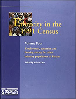 Book Ethnicity in the 1991 Census Volume 4: Employment, education and housing among the ethnic minority populations of Britain: Employment, Education and ... Minority Populations of Great Britain v. 4