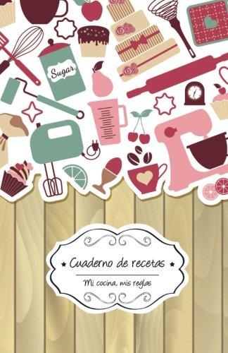 Download Cuaderno de recetas en blanco: Pastelería (Mi cocina, Mis reglas) (Volume 6) (Spanish Edition) pdf epub