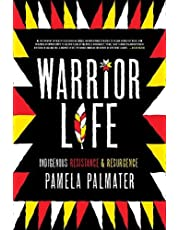 Warrior Life: Indigenous Resistance and Resurgence