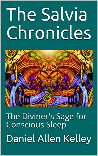 The Salvia Chronicles: The Diviner's Sage for Conscious Sleep (The Lucidity Scrolls Book 2)
