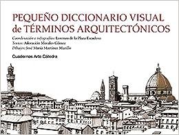 Pequeño Diccionario Visual De Términos Arquitectónicos por Lorenzo De La Plaza Escudero epub