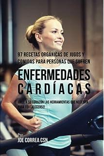 97 Recetas Orgánicas de Jugos y Comidas Para Personas Que Sufren Enfermedades Cardíacas: ¡Dele