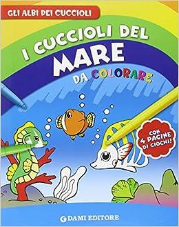 Cuccioli Del Mare Da Colorare 9788809794870 Amazon Com Books