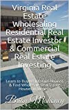 Virginia Real Estate Wholesaling Residential Real Estate Investor & Commercial Real Estate Investing: Learn to Buy Real Estate Finance & Find Wholesale Real Estate Houses in Virginia