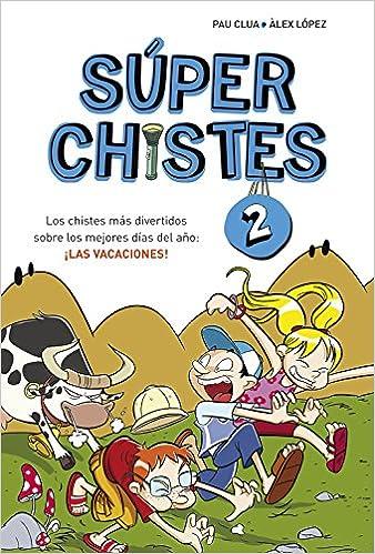 Los chistes más divertidos sobre los mejores días del año: ¡las vacaciones! Súper Chistes 2 No ficción ilustrados: Amazon.es: Àlex López/Pau Clua Sarró: ...