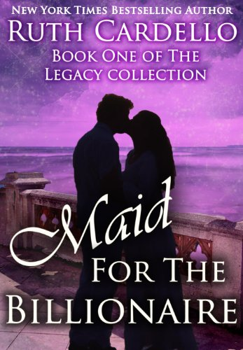 Over 650 5-Star Reviews … and FREE today! Maid for the Billionaire (Book 1, Legacy Collection 1) By Ruth Cardello