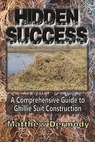 Hidden Success: A Comprehensive Guide to Ghillie Suit Construction por Matthew Dermody