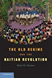 """Malick Ghachem's """"The Old Regime and the Haitian Revolution"""" (Cambridge UP, 2012)"""