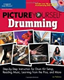 picture yourself drumming step by step instruction for drum kit setup reading music learning from the pros and more