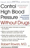 Control High Blood Pressure Without Drugs, Robert Rowan, 0684873281