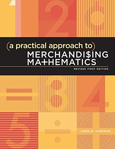 A Practical Approach to Merchandising Mathematics Revised First ()