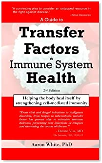 A Guide to Transfer Factors and Immune System Health: 2nd edition, Helping the body heal itself by strengthening cell-mediated immunity