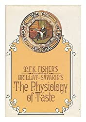 M.F.K. FISHER'S TRANSLATION OF THE PHYSIOLOGY OF TASTE OR MEDITATIONS ON TRANSCENDENTAL GASTRONOMY.