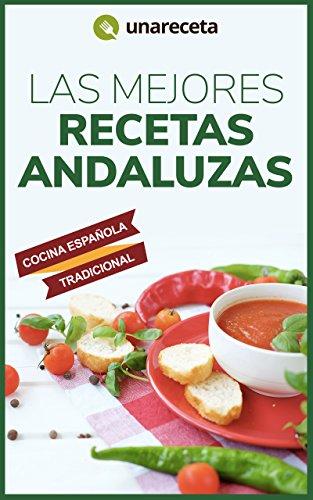 Las Mejores Recetas Andaluzas: Comida tradicional española paso a paso (Spanish Edition) by