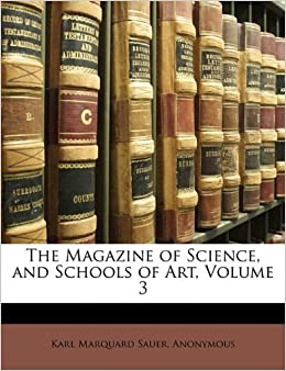 Book The Magazine of Science, and Schools of Art, Volume 3 by Sauer Karl Marquard Anonymous Karl Marquard (2010-03-16)