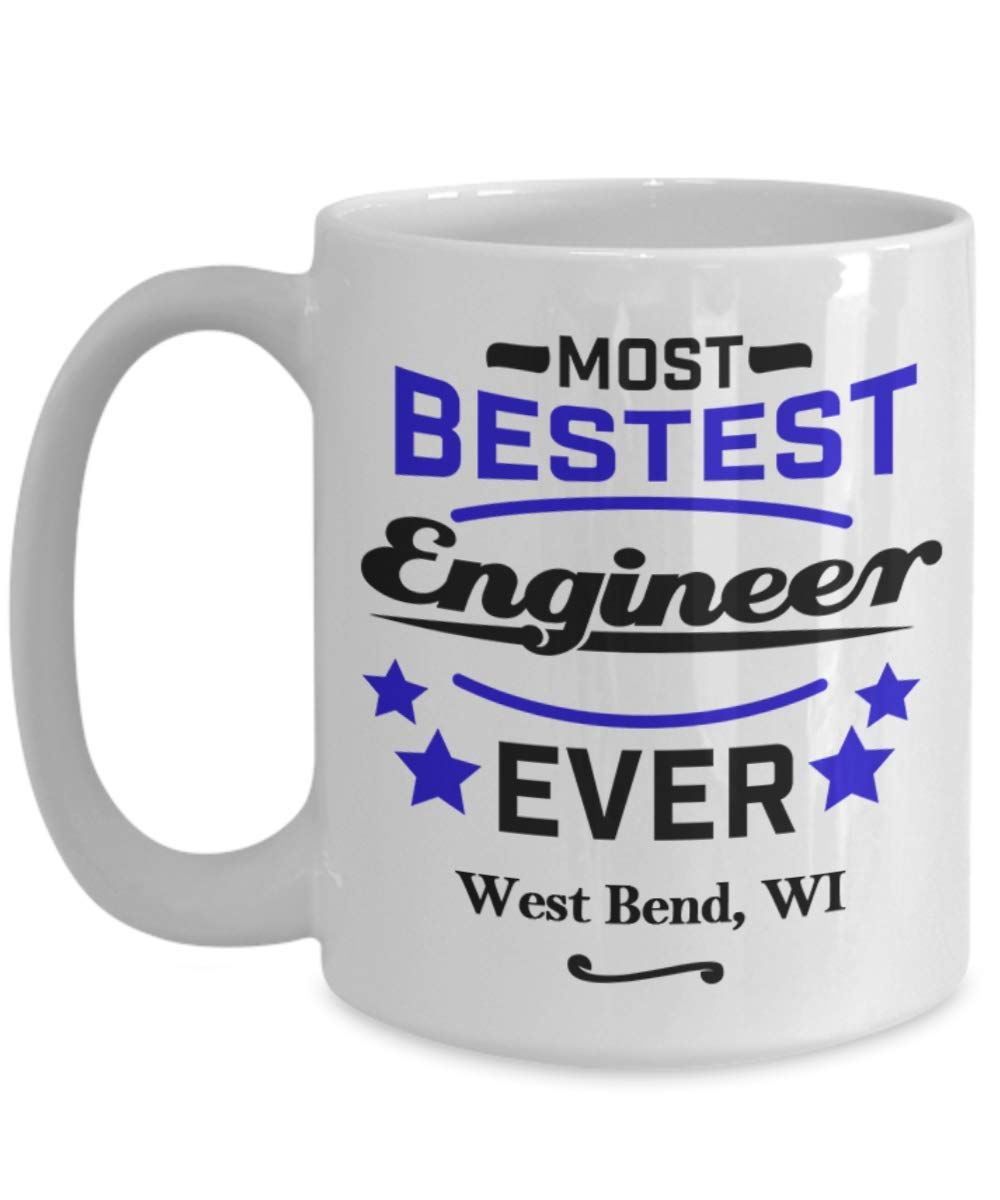 """Engineer Coffee Mug:""""Most Bestest Engineer Ever In West Bend, WI"""" Coffee/Tea Cup, Engineering Graduation/Congratulation Gift, Local & Personal For Tech Savvy/Students/Coworkers In Wisconsin"""