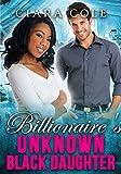 Billionaires Unknown Black Daughter (BWWM Romance)