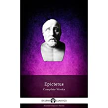 Delphi Complete Works of Epictetus (Illustrated) (Delphi Ancient Classics Book 86)