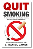 Quit Smoking: An Essential Guide To Naturally Stop Smoking And Overcome Nicotine Addiction Successful Solutions That Really Work
