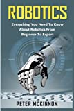 Robotics: Everything You Need to Know About Robotics from Beginner to Expert by Peter Mckinnon Picture
