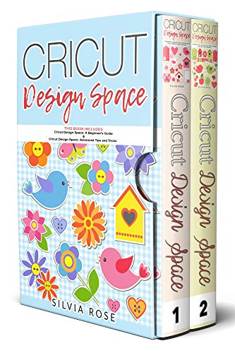 Cricut Design Space: This Book Includes - Cricut Design Space: A Beginner's Guide & Cricut Design Space: Advanced Tips and Tricks (Best Hobby Laser Cutter)