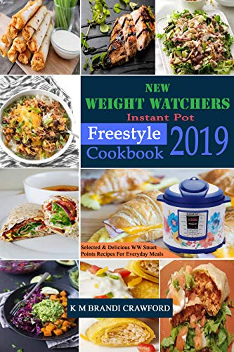 New Weight Watchers  Instant Pot Freestyle Cookbook 2019: Selected & Delicious WW Smart  Points Recipes For Everyday Meals by K M Brandi  Crawford