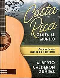 Costa Rica canta al mundo: Cancionero y Metodo de Guitarra