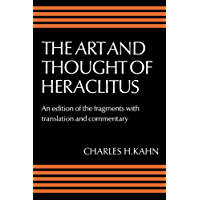 The Art and Thought of Heraclitus: A New Arrangement and Translation of the Fragments with Literary and Philosophical Commentary