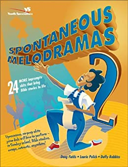 Spontaneous Melodramas 2: 24 More Impromptu Skits That Bring Bible Stories to Life (Youth Specialties S) by [Fields, Doug, Polich, Laurie, Robbins, Duffy]