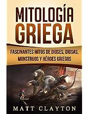 Mitología Griega: Fascinantes Mitos de Dioses, Diosas, Monstruos y Héroes Griegos