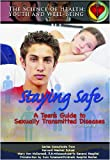 Staying Safe: A Teen's Guide To Sexually Transmitted Diseases (The Science of Health)