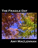 The Fragile Day, MacLennan, Amy, 1934828165
