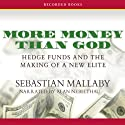 More Money Than God: Hedge Funds and the Making of a New Elite Audiobook by Sebastian Mallaby Narrated by Alan Nebelthau