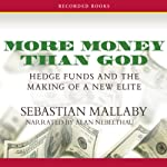 More Money Than God: Hedge Funds and the Making of a New Elite | Sebastian Mallaby