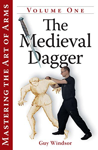 Mastering the Art of Arms Vol 1: The Medieval Dagger by [Windsor, Guy]