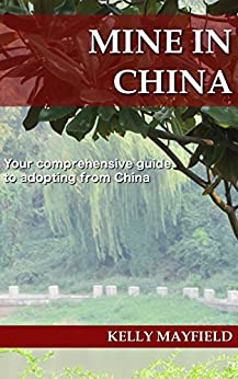 Mine In China: Your comprehensive guide to adopting from China by [Mayfield, Kelly]